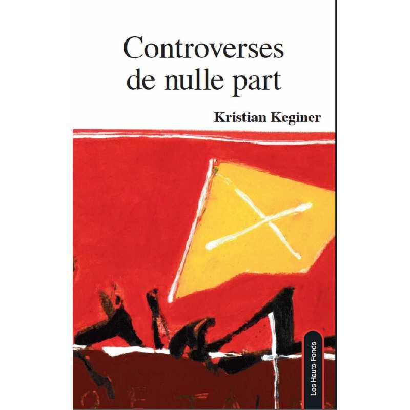 Controverses de nulle / Kristian Keginer / Édition Les Hauts-Fonds