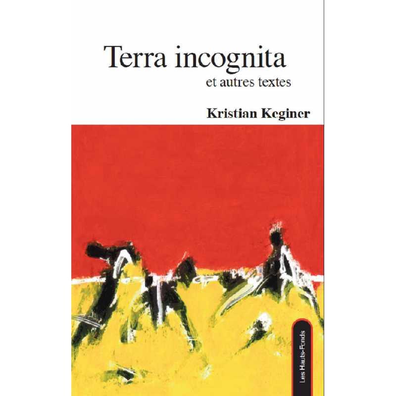 Terra incognita et autres textes / Kristian Keginer / Édition Les Hauts-Fonds