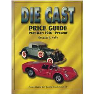 The Die Cast Price Guide: Post War : 1946 to Present / Douglas R. Kelly / 9780930625276