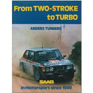 From Two-stroke to Turbo - Saab in Motorsport Since 1949 / Anders Tunberg / 9780900549571