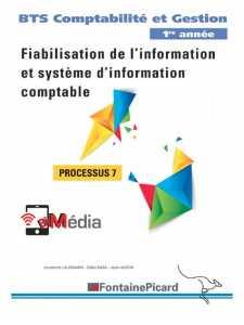 Processus 7 FIABILISATION DE L' INFORMATION et SYSTÈME D' INFORMATION COMPTABLE BTS CG / FONTAINE PICARD / P7A / 9782744627293