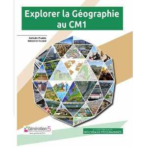 Explorer la Géographie au CM1- Génération 5 9782362463266