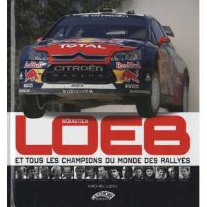 Sébastien Loeb: et tous les champions du monde des rallyes