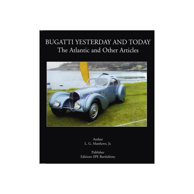 BUGATTI - YESTERDAY AND TODAY / THE ATLANTIC AND OTHER ARTICLES Librairie Automobile SPE 9782912838261