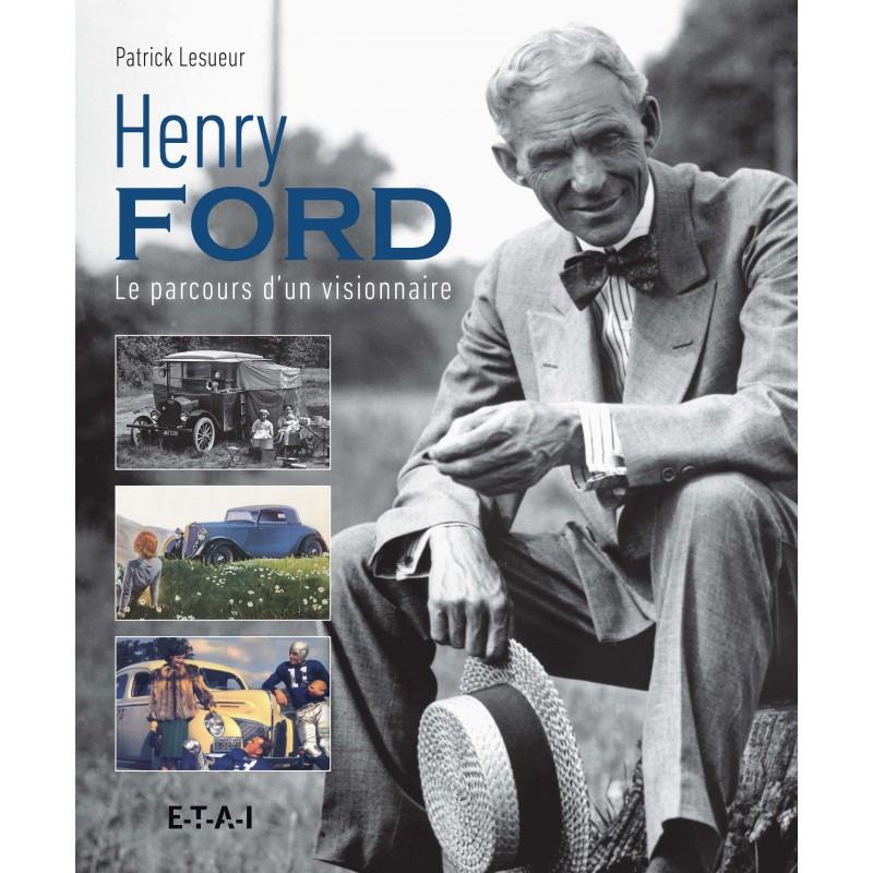 HENRY FORD - LE PARCOURS VISIONNAIRE Librairie Automobile SPE 25758