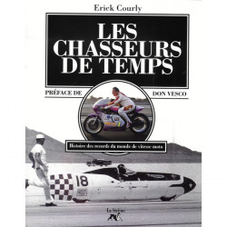 LES CHASSEURS DE TEMPS - HISTOIRE DES RECORDS DU MONDE DE VITESSE MOTO Librairie Automobile SPE 9782840450511