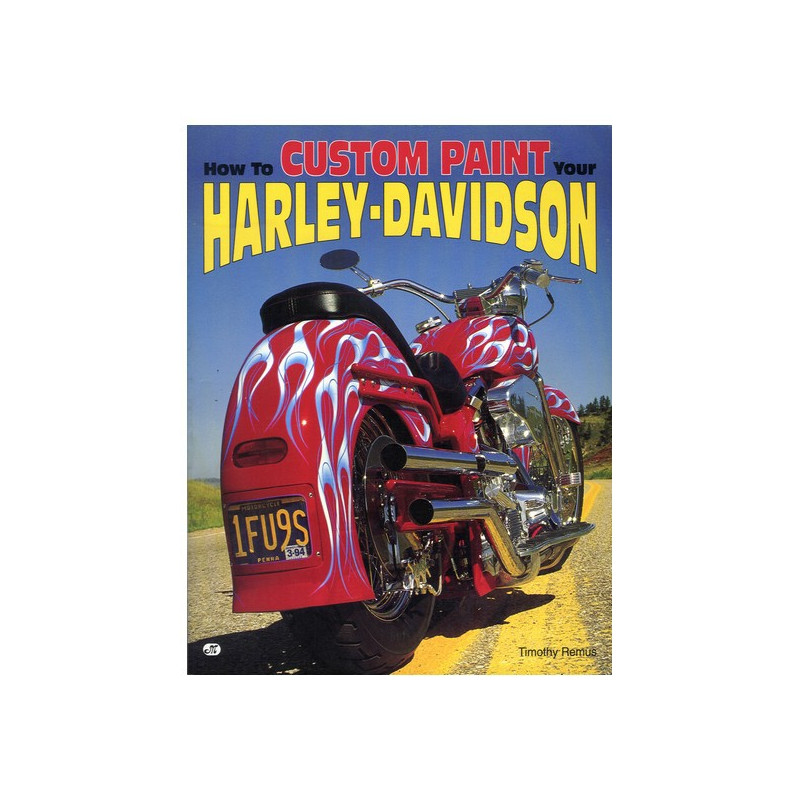 HOW TO CUSTOM PAINT YOUR HARLEY-DAVIDSON Librairie Automobile SPE 9780879388614