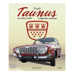 FORD TAUNUS, LA LÉGENDAIRE ROBUSTESSE , DE LA 12M à LA 26M Librairie Automobile SPE 24583