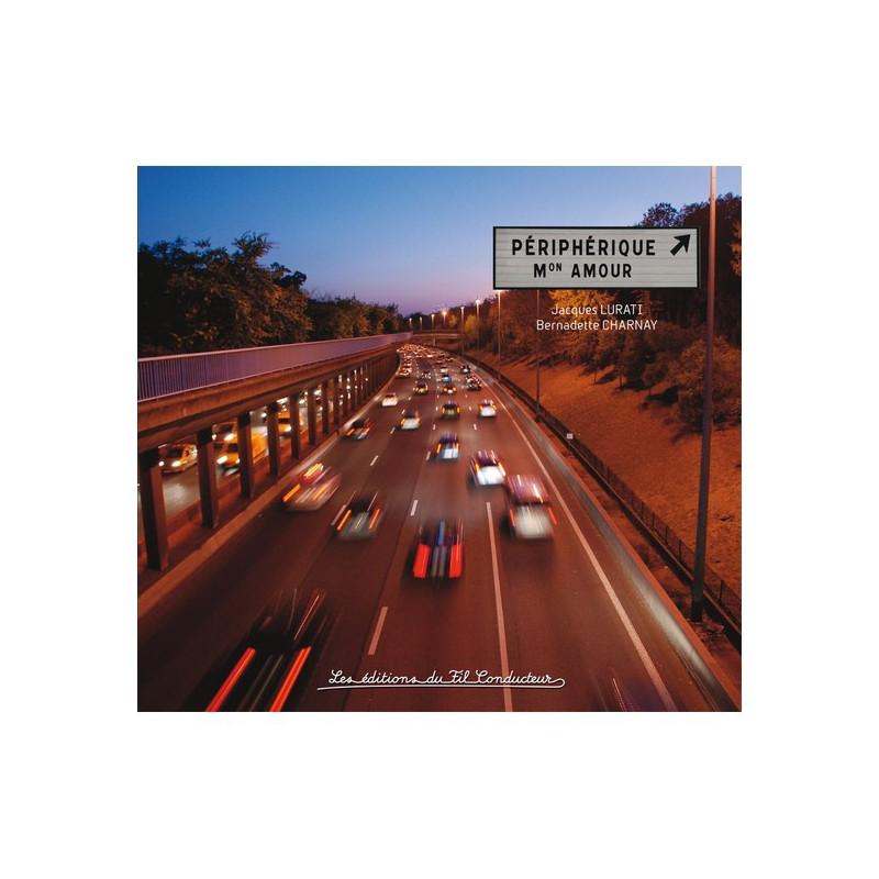 Périphérique mon amour / Jacques LURATI & Bernadette CHARNAY / Fil conducteur Librairie Automobile SPE 9791090084070