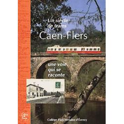 CAEN - FLERS un siecle de trains une voie qui se raconte / Cahiers du temps