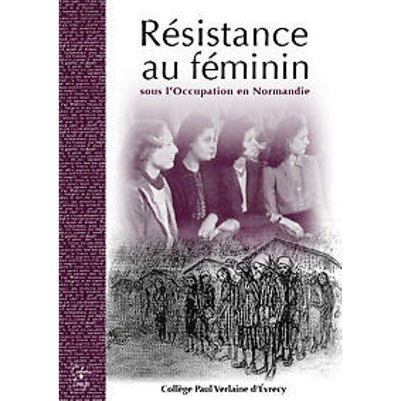 Resistance Au Feminin, sous l 'occupation en Normandie Librairie Automobile SPE 9782355070068
